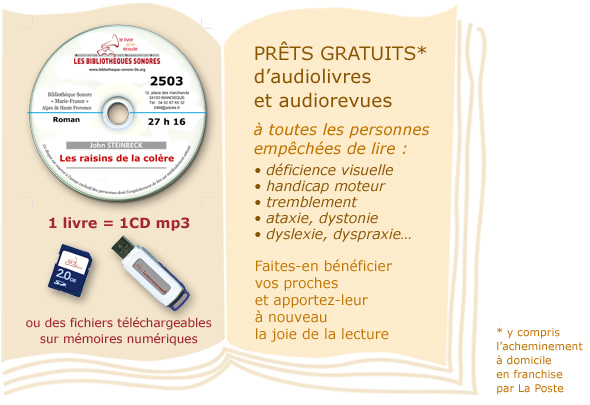 Prêts gratuits d'audiolivres et audiorevues à toute personne empêchée de lire : déficience visuelle, mal-voyants, aveugle, parkinson, tremblement essentiel, ataxie, dystonie, dyslexie, dyspraxie